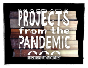 Projects from the Pandemic Reuse Renovation Contest white text logo in front of wood and black background.